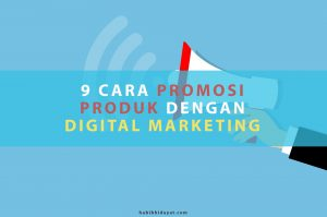 9 CARA PROMOSI PRODUK DENGAN DIGITAL MARKETING