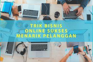 10 Trik Bisnis Online Sukses dan Mendapatkan Banyak Pelanggan