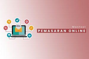 Inilah Berbagai Manfaat Pemasaran Online Untuk Bisnis
