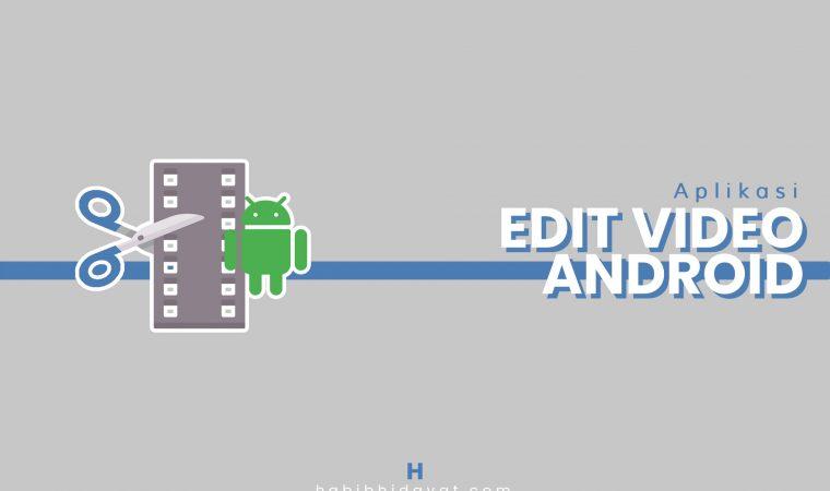 11 Aplikasi Edit Video Android Terbaik yang Bisa Anda Coba