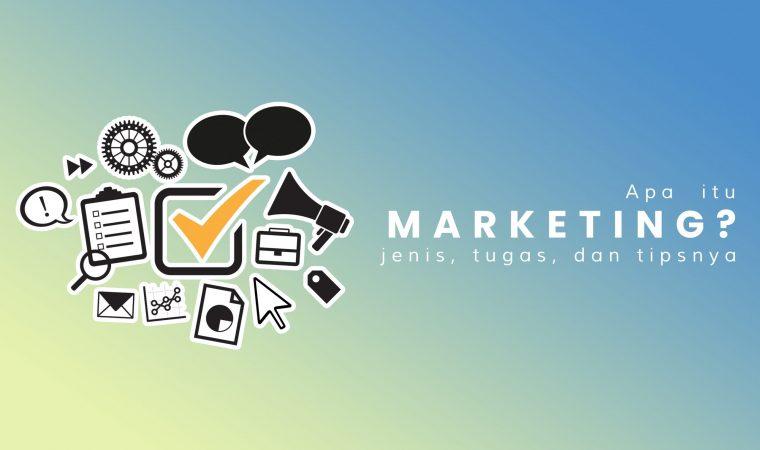 Apa itu Marketing, Tugas, Jenis dan Tips Suksesnya