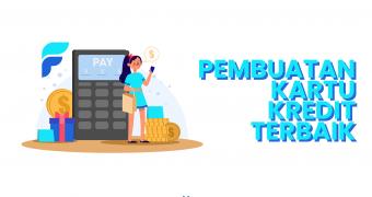 Dapatkan Proses Pembuatan Kartu Kredit Terbaik di Finpedia