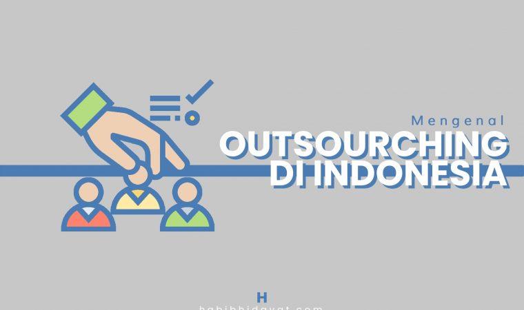 Outsourcing adalah Pengertian, Jenis, Kelebihan, Kekurangan, dan Sistem Outsourcing di Indonesia