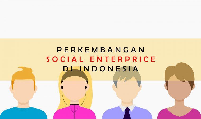 Perkembangan Pesat Social Enterprise di Indonesia